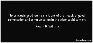 To conclude: good journalism is one of the models of good conversation ...