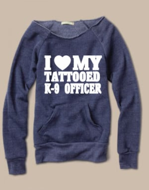Law Enforcement Love My Tattoo K-9 Officer LEO Slouchy Sweater