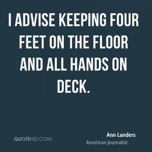advise keeping four feet on the floor and all hands on deck.