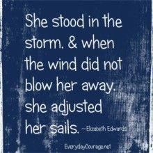 ... not blow her away, she adjusted her sails. - Elizabeth Edwards More