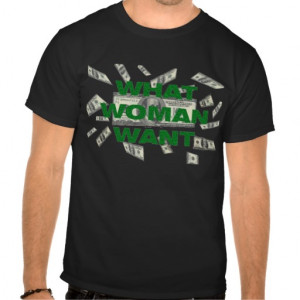 What Woman Want Funny Quotes T Shirt