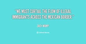 We must curtail the flow of illegal immigrants across the Mexican ...