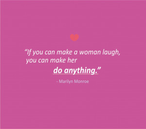 Love-Quotes-If-you-can-make-a-woman-laugh-you-can-make-her-do-anything ...