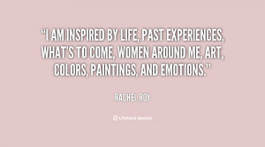 am inspired by life, past experiences, what's to come, women around ...