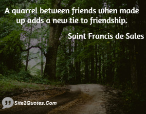 quarrel between friends when made up adds a new tie to friendship.