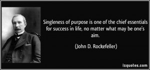 of purpose is one of the chief essentials for success in life, no ...
