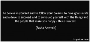 to follow your dreams, to have goals in life and a drive to succeed ...
