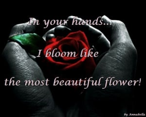 in-your-hands-i-bloom-like-the-most-beautiful-flower-flower-quote.jpg