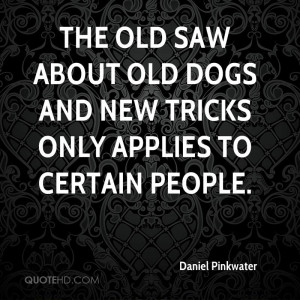 The old saw about old dogs and new tricks only applies to certain ...