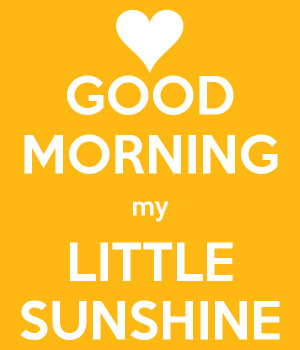 Good Morning My Sunshine Good morning my little