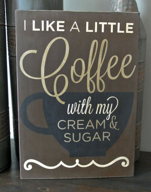 like a little coffee with my cream & sugar - 11x15 Wood Sign - Coffee ...
