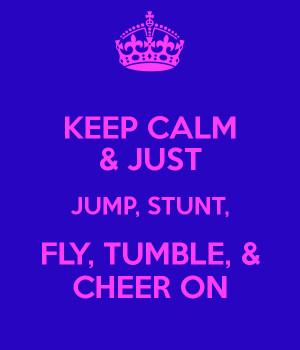KEEP CALM & JUST JUMP, STUNT, FLY, TUMBLE, & CHEER ON - KEEP CALM ...