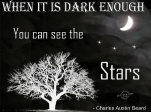 When It Is Dark Enough,You Can See the Stars ~ Inspirational Quote