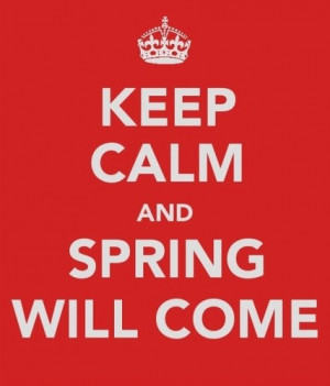 Keep calm and spring will come!