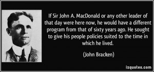 Sir John A MacDonald Quotes