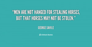 File Name : quote-George-Savile-men-are-not-hanged-for-stealing-horses ...