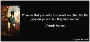 ... like the Japanese plum tree - they bear no fruit. - Francis Marion