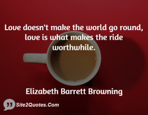 Love doesn't make the world go round, love is what makes the ride ...
