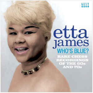 ETTA JAMES – WHO'S BLUE? RARE CHESS RECORDINGS OF THE 60s & 70s ...