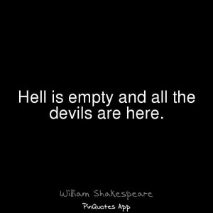 Hell is empty... ~ William Shakespeare~