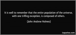... one trifling exception, is composed of others. - John Andrew Holmes