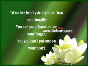 rather be physically hurt than emotionally; You can put a band ...