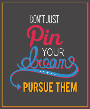 Inspirational quote #10 : Pursue your dreams
