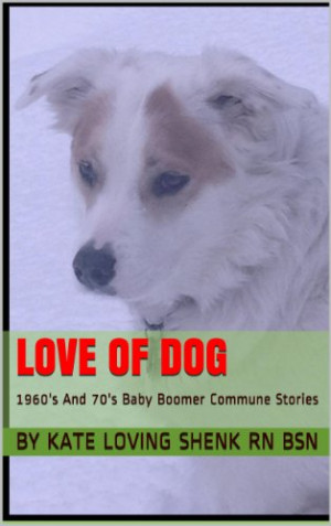 Love Of Dog: 1960's And 70's Baby Boomer Commune Stories (The Prayer ...