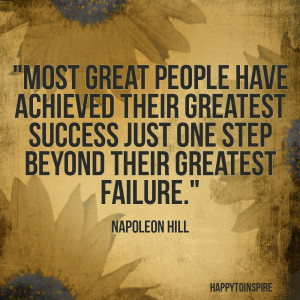 ... greatest success just one step beyond their greatest failure
