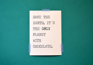 save the earth, it's the only planet with chocolate quote print ...