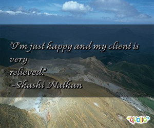 just happy and my client is very relieved. -Shashi Nathan