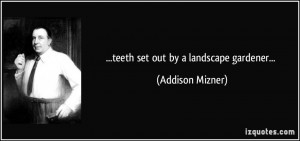 quote-teeth-set-out-by-a-landscape-gardener-addison-mizner-253630.jpg