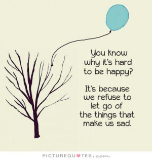 Sad Quotes Happy Quotes Letting Go Quotes Let Go Quotes Unhappy Quotes ...