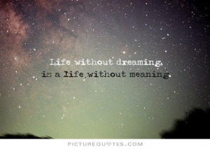 Quotes Dreaming Quotes Meaning Of Life Quotes Meaningful Life Quotes ...