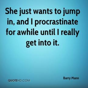 Barry Mann - She just wants to jump in, and I procrastinate for awhile ...