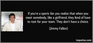sports fan you realize that when you meet somebody, like a girlfriend ...