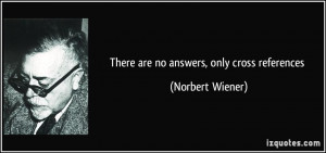 There are no answers, only cross references - Norbert Wiener