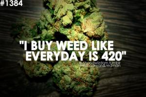 Buy Weed Like Every Day Is 420   Funny Marijuana Quote.