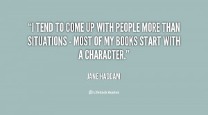 tend to come up with people more than situations - most of my books ...