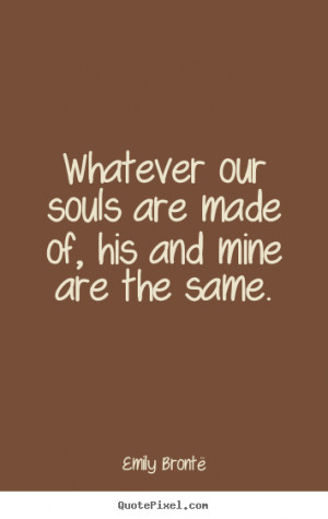 his and mine are the same emily brontë more love quotes life quotes ...