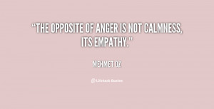 """The opposite of anger is not calmness, its empathy."""""""