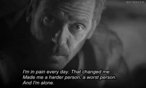 ... That changed me Made me a harder person a worst person And I'm alone