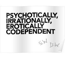 ... , irrationally, erotically codependent (Black text) Poster