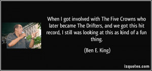 with The Five Crowns who later became The Drifters, and we got ...