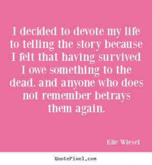 quotes about life - I decided to devote my life to telling the story ...