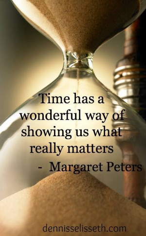 Time has a wonderful way of showing us what matters. Quote.