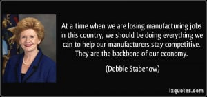 At a time when we are losing manufacturing jobs in this country, we ...