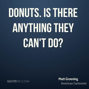 matt-groening-matt-groening-donuts-is-there-anything-they-cant.jpg