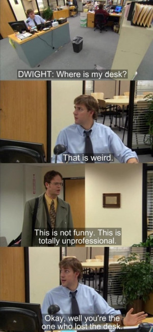The Office. I love Dwight and Jim.