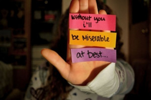 Without you ill be miserable at best.